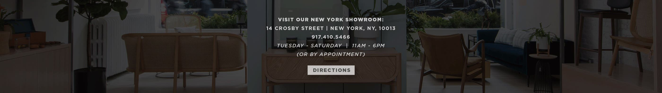 Visit our New York Showroom on 14 Crosby St., New York, NY, 10013